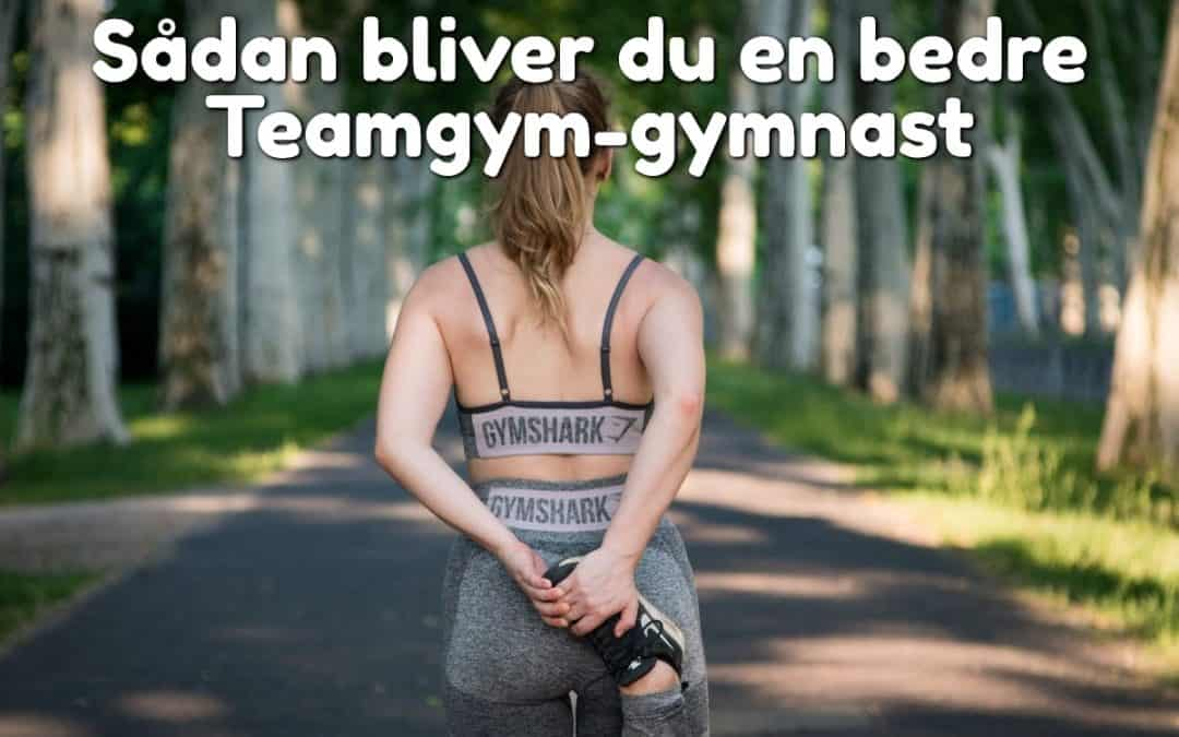 Sådan bliver du en bedre Teamgym-gymnast
